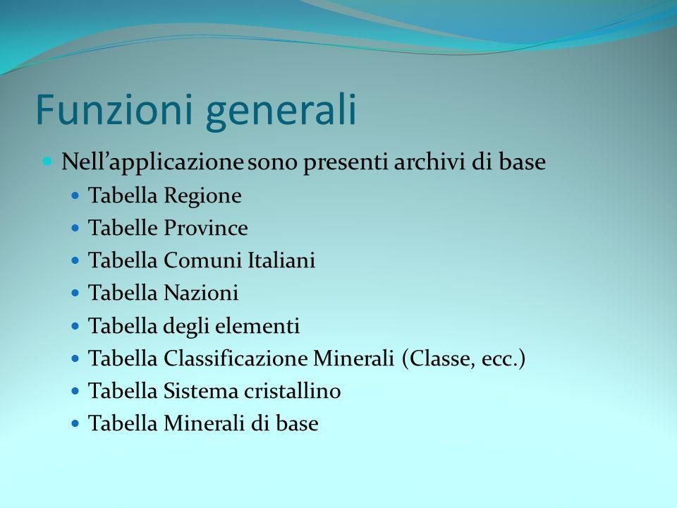 Funzioni generali Nellapplicazione sono presenti archivi di base Tabella Regione Tabelle Province Tabella Comuni Italiani Tabella Nazioni Tabella degl