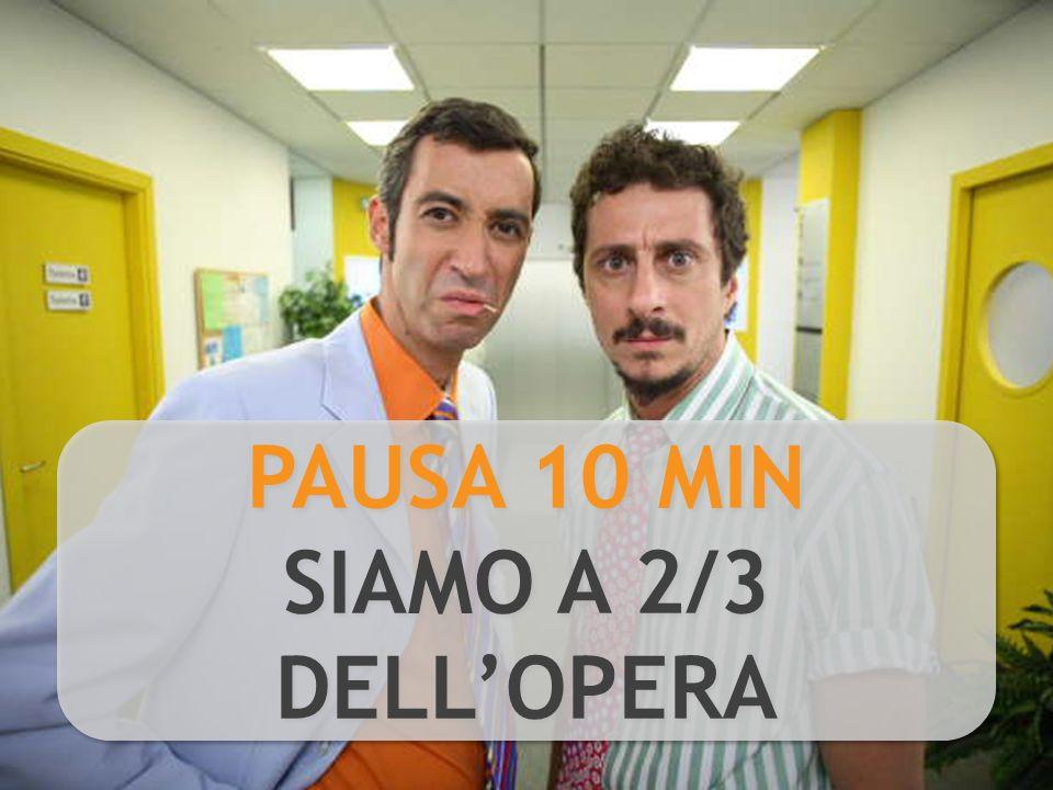 PAUSA 10 MIN SIAMO A 2/3 DELLOPERA PAUSA 10 MIN SIAMO A 2/3 DELLOPERA