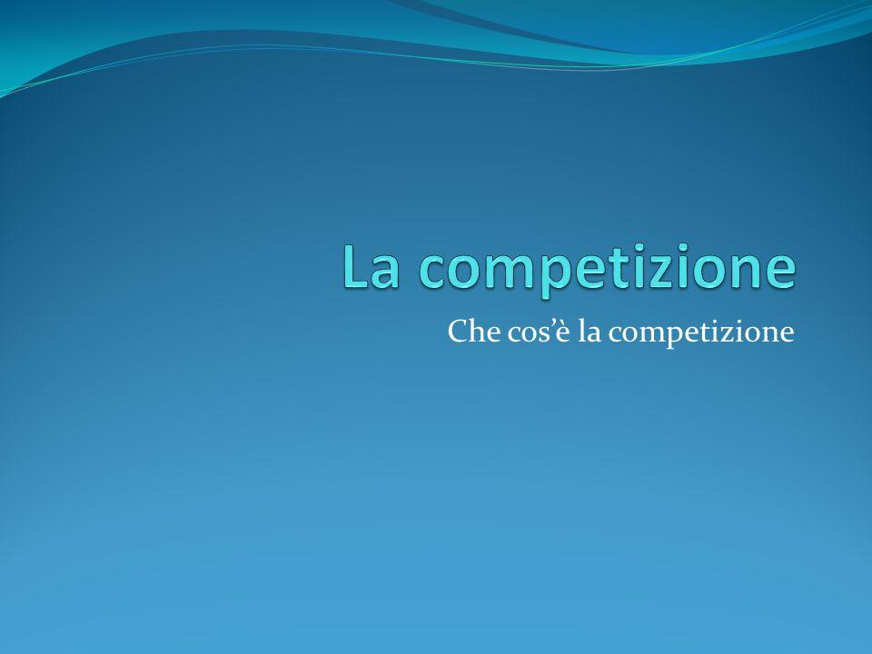 Che cosè La Competizione La competizione è la concorrenza tra gli individui.