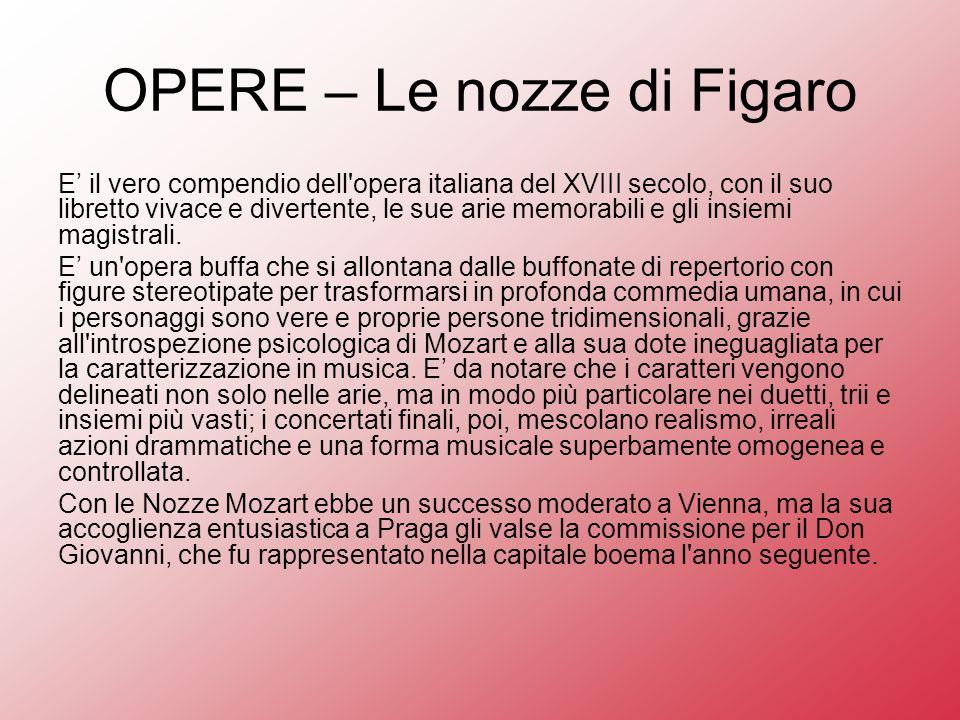 OPERE – Le nozze di Figaro E il vero compendio dell opera italiana del XVIII secolo, con il suo libretto vivace e divertente, le sue arie memorabili e gli insiemi magistrali.