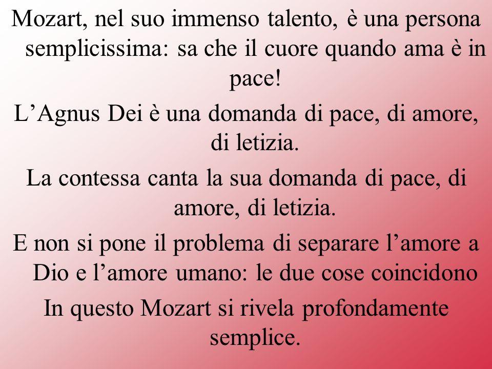 Mozart, nel suo immenso talento, è una persona semplicissima: sa che il cuore quando ama è in pace.