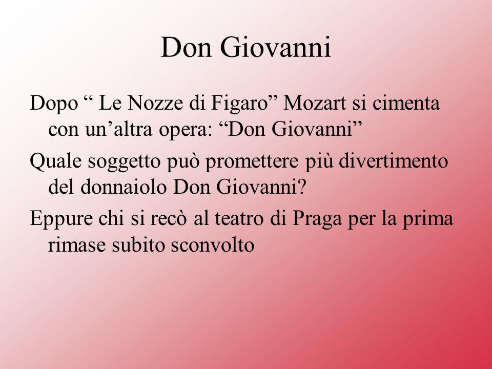 Don Giovanni Dopo Le Nozze di Figaro Mozart si cimenta con unaltra opera: Don Giovanni Quale soggetto può promettere più divertimento del donnaiolo Don Giovanni.
