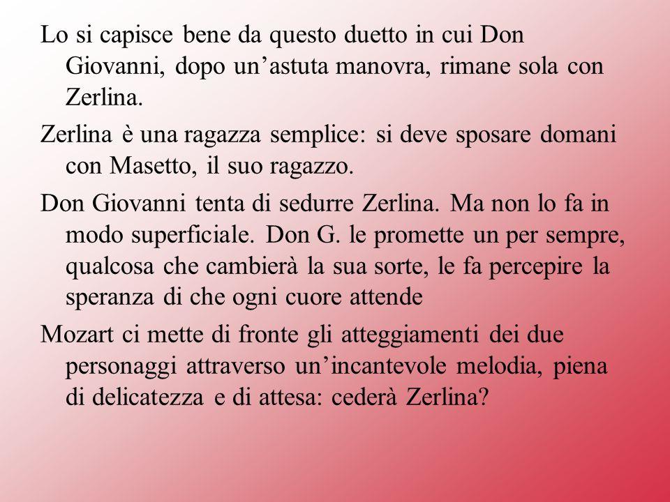 Lo si capisce bene da questo duetto in cui Don Giovanni, dopo unastuta manovra, rimane sola con Zerlina.