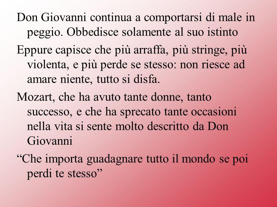 Don Giovanni continua a comportarsi di male in peggio.