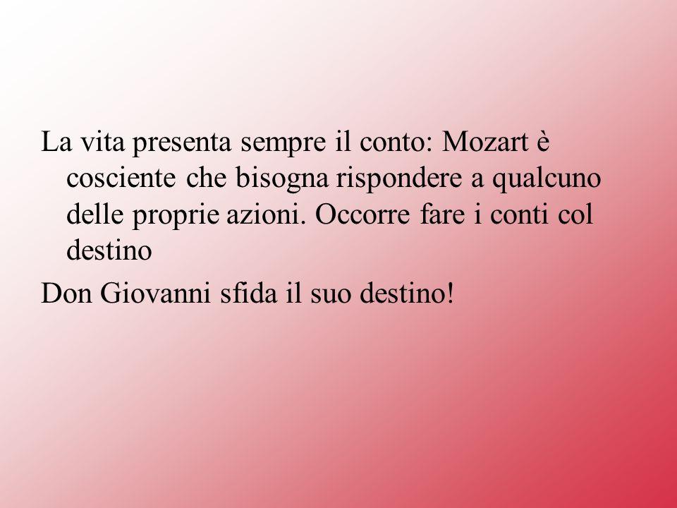 La vita presenta sempre il conto: Mozart è cosciente che bisogna rispondere a qualcuno delle proprie azioni.