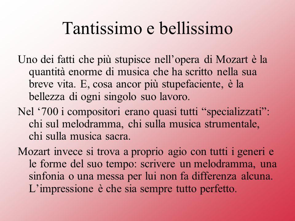 Tantissimo e bellissimo Uno dei fatti che più stupisce nellopera di Mozart è la quantità enorme di musica che ha scritto nella sua breve vita.