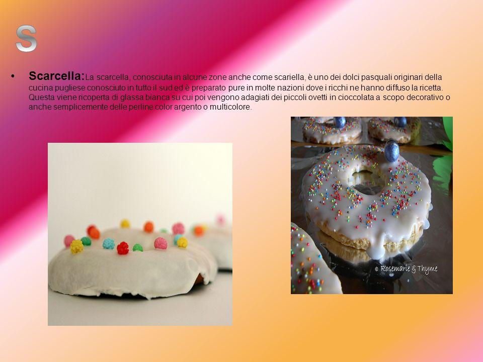 Scarcella: La scarcella, conosciuta in alcune zone anche come scariella, è uno dei dolci pasquali originari della cucina pugliese conosciuto in tutto