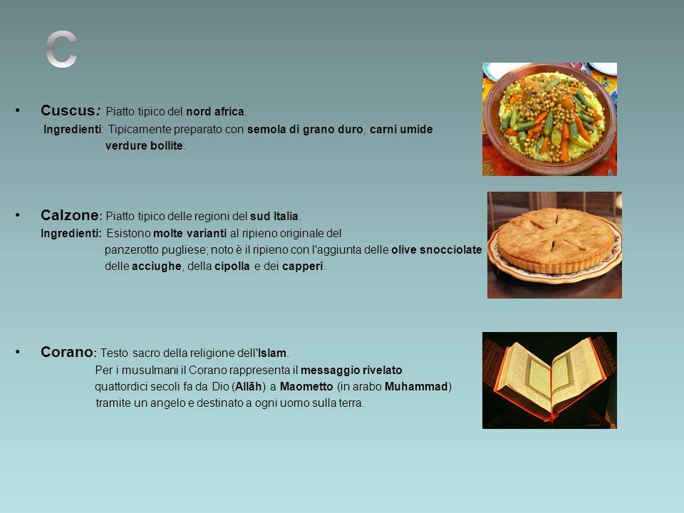 Cuscus: Piatto tipico del nord africa. Ingredienti: Tipicamente preparato con semola di grano duro, carni umide verdure bollite. Calzone : Piatto tipi