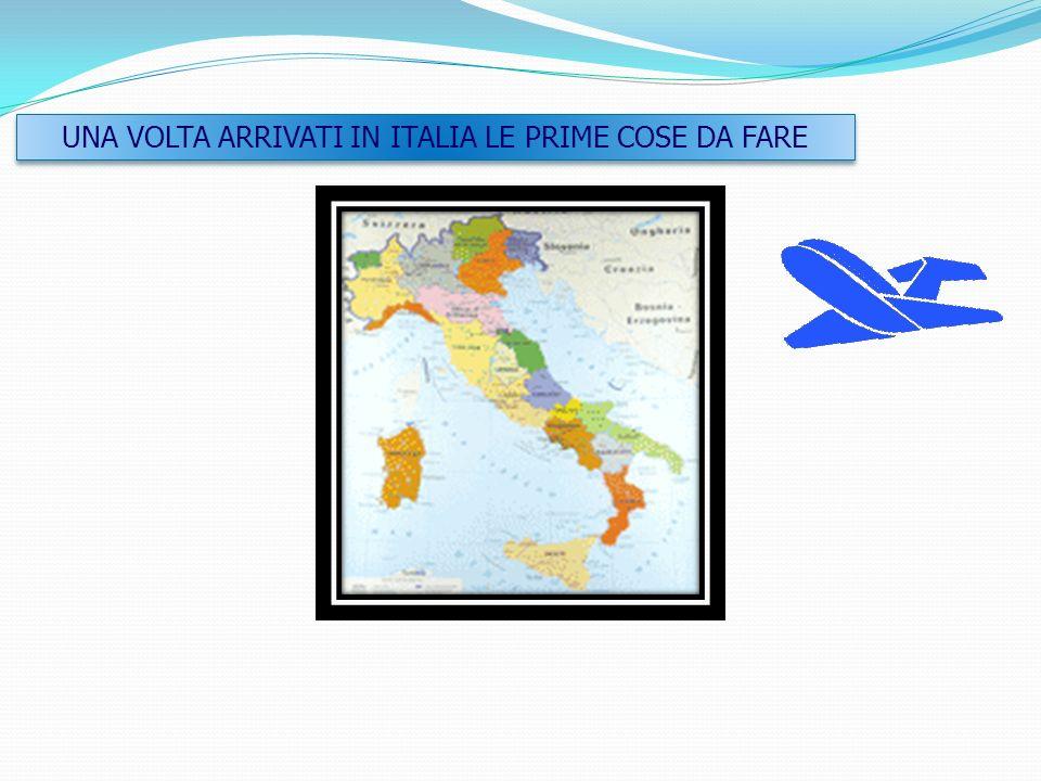 Sommario - Una volta arrivati in Italia le prime cose da fareUna volta arrivati in Italia le prime cose da fare - Cosa è importante avere sempre con s
