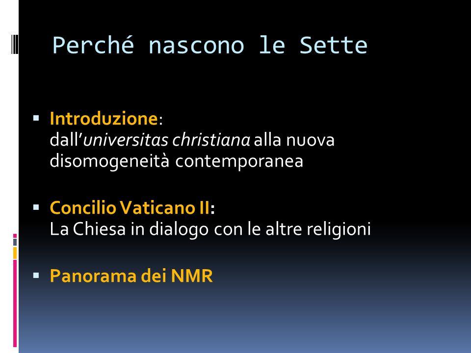 Perché nascono le Sette Introduzione: dalluniversitas christiana alla nuova disomogeneità contemporanea Concilio Vaticano II: La Chiesa in dialogo con