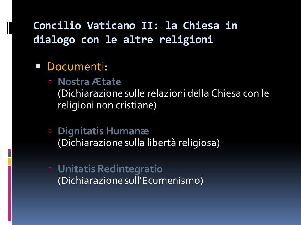 Concilio Vaticano II: la Chiesa in dialogo con le altre religioni Documenti: Nostra Ætate (Dichiarazione sulle relazioni della Chiesa con le religioni