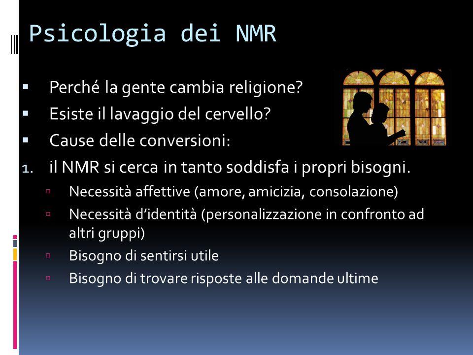 Psicologia dei NMR Perché la gente cambia religione? Esiste il lavaggio del cervello? Cause delle conversioni: 1. il NMR si cerca in tanto soddisfa i