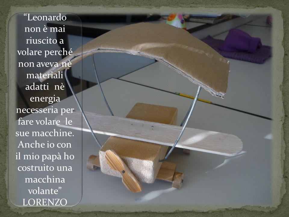 Leonardo non è mai riuscito a volare perché non aveva nè materiali adatti nè energia necesseria per fare volare le sue macchine. Anche io con il mio p