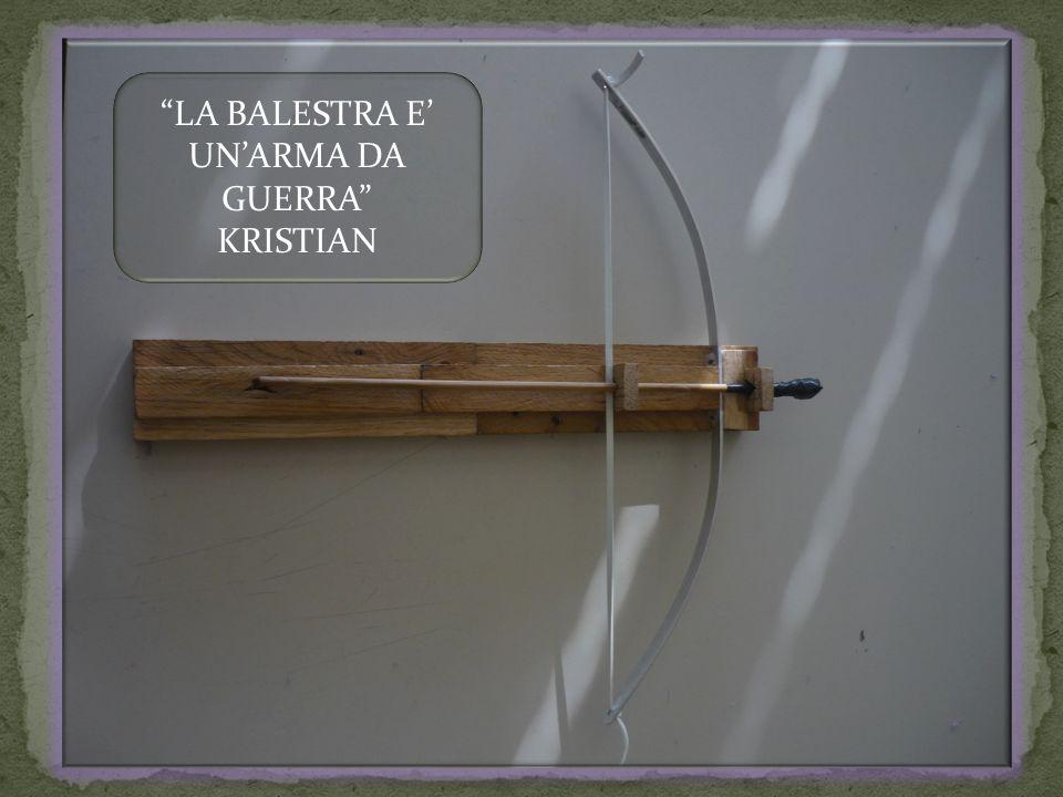 LA BALESTRA E UNARMA DA GUERRA KRISTIAN