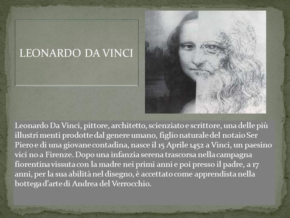 Leonardo Da Vinci, pittore, architetto, scienziato e scrittore, una delle più illustri menti prodotte dal genere umano, figlio naturale del notaio Ser