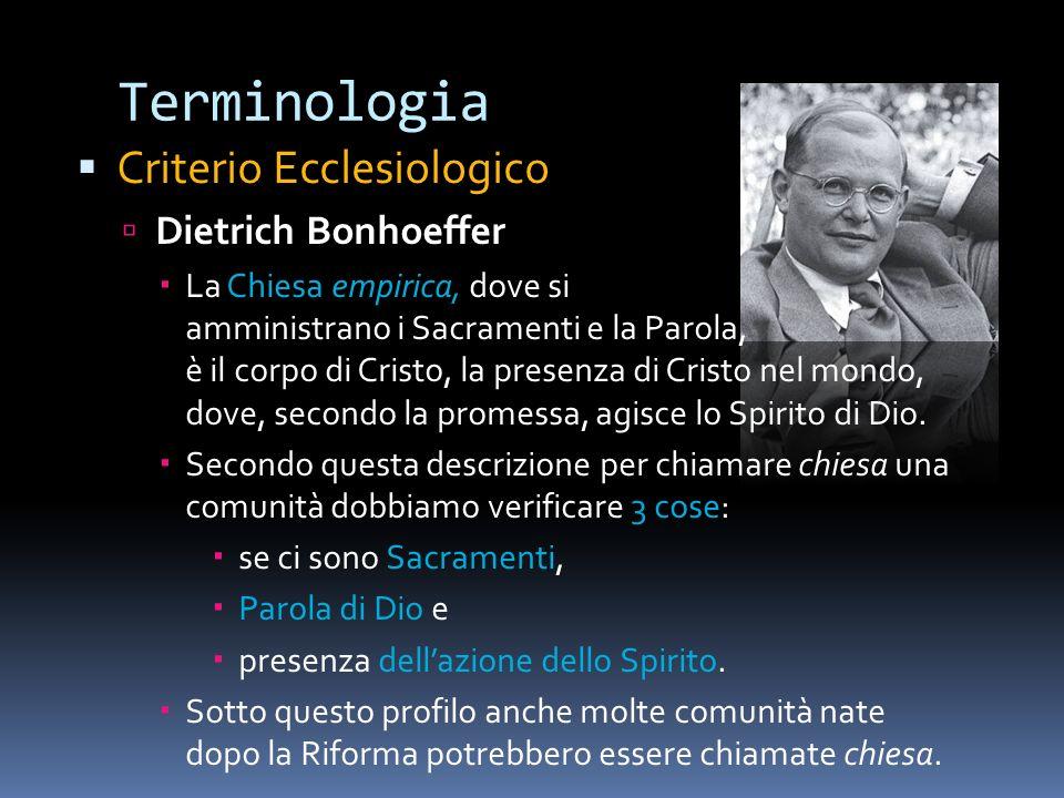 Terminologia Criterio Ecclesiologico Dietrich Bonhoeffer La Chiesa empirica, dove si amministrano i Sacramenti e la Parola, è il corpo di Cristo, la p