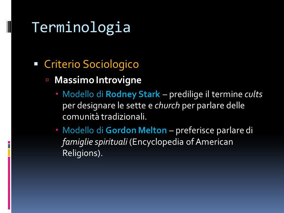 Terminologia Criterio Sociologico Massimo Introvigne Modello di Rodney Stark – predilige il termine cults per designare le sette e church per parlare