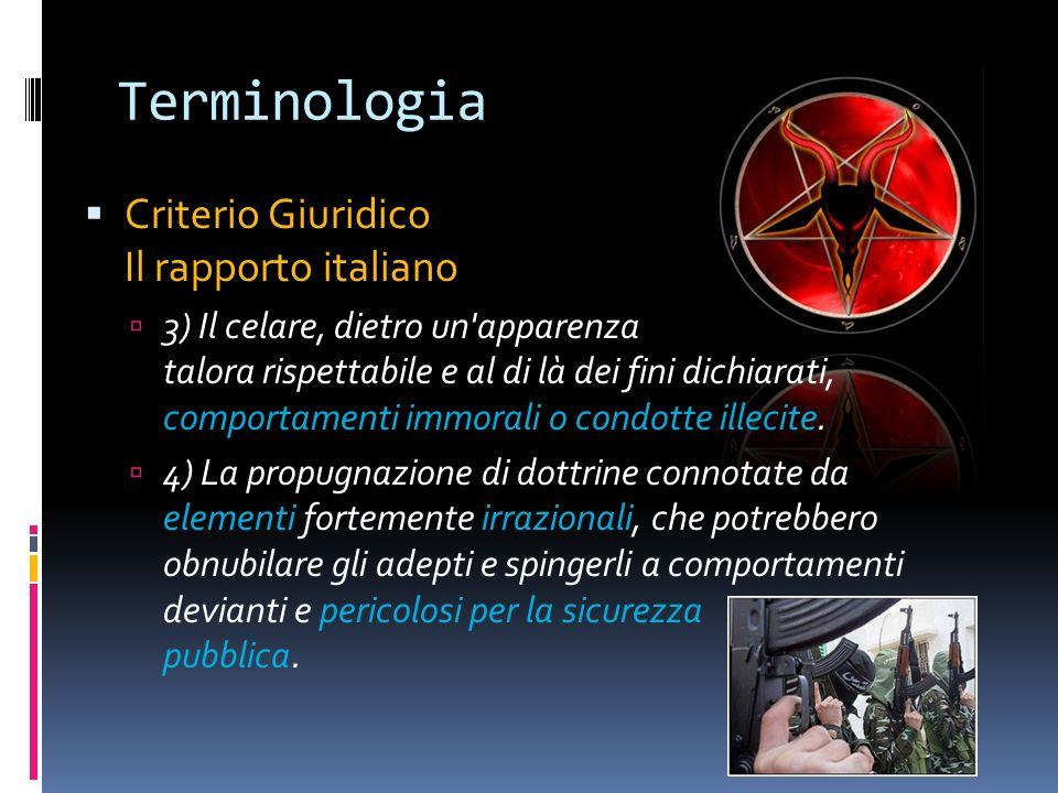 Terminologia Criterio Giuridico Il rapporto italiano 3) Il celare, dietro un'apparenza talora rispettabile e al di là dei fini dichiarati, comportamen