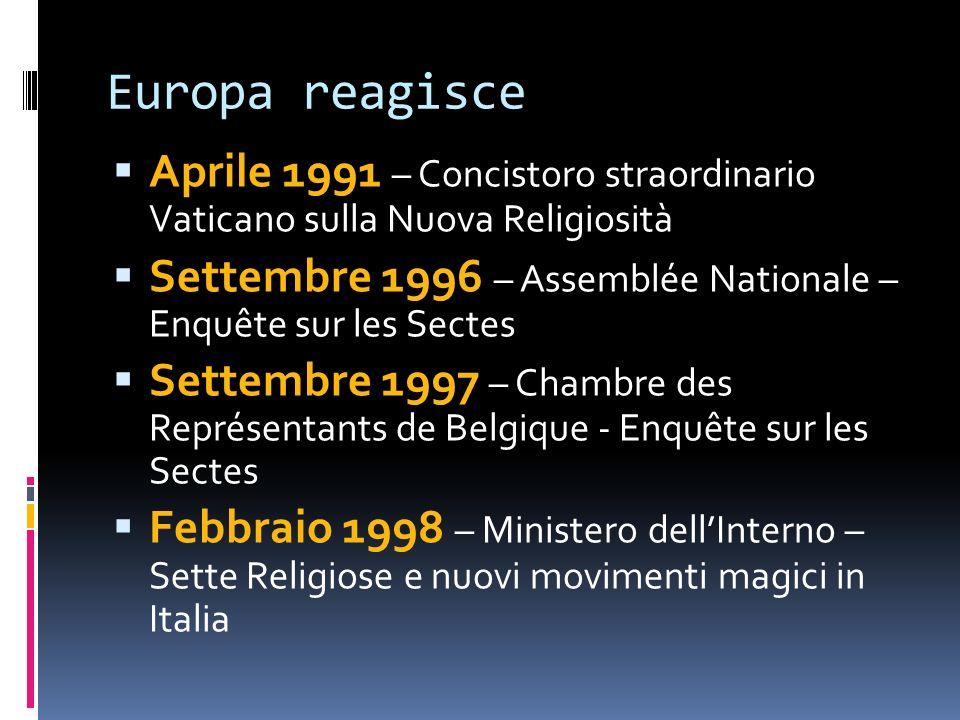 Europa reagisce Aprile 1991 – Concistoro straordinario Vaticano sulla Nuova Religiosità Settembre 1996 – Assemblée Nationale – Enquête sur les Sectes