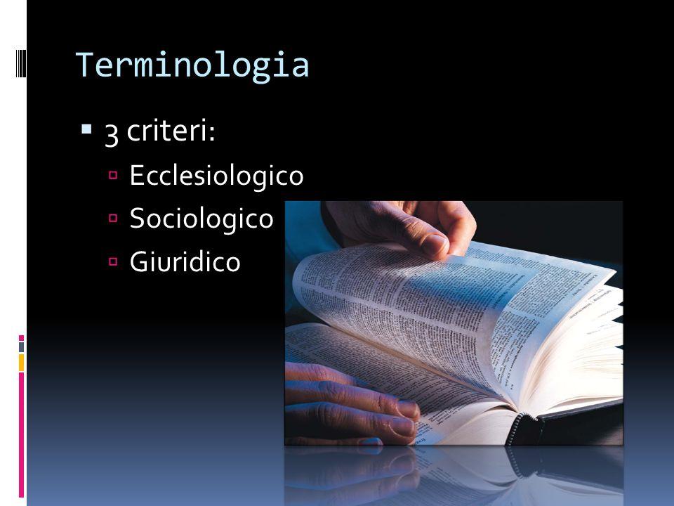 Terminologia 3 criteri: Ecclesiologico Sociologico Giuridico