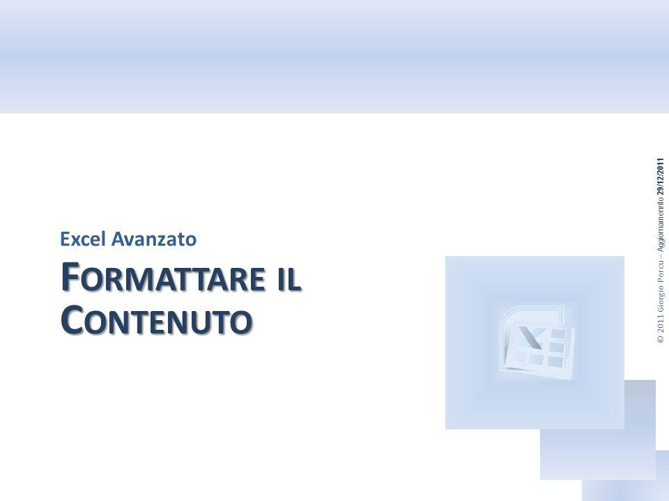 © 2011 Giorgio Porcu – Aggiornamennto 29/12/2011 F ORMATTARE C ONTENUTO Formati dati personalizzati Applicare un formato personalizzato Per applicare un formato dati personalizzato al contenuto di una o più celle: 1.
