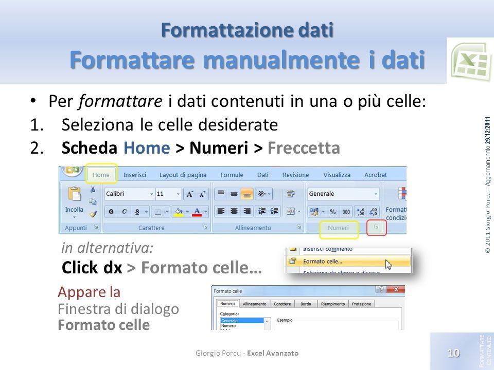 © 2011 Giorgio Porcu – Aggiornamennto 29/12/2011 F ORMATTARE C ONTENUTO Per formattare i dati contenuti in una o più celle: 1. Seleziona le celle desi