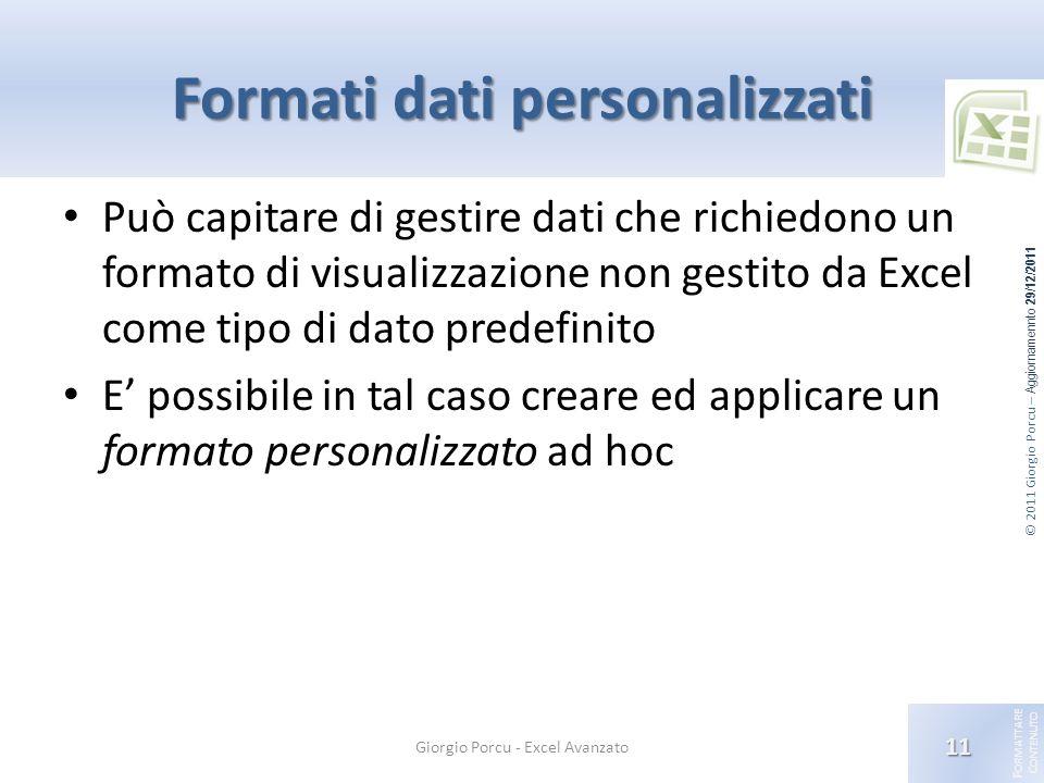 © 2011 Giorgio Porcu – Aggiornamennto 29/12/2011 F ORMATTARE C ONTENUTO Formati dati personalizzati Può capitare di gestire dati che richiedono un for