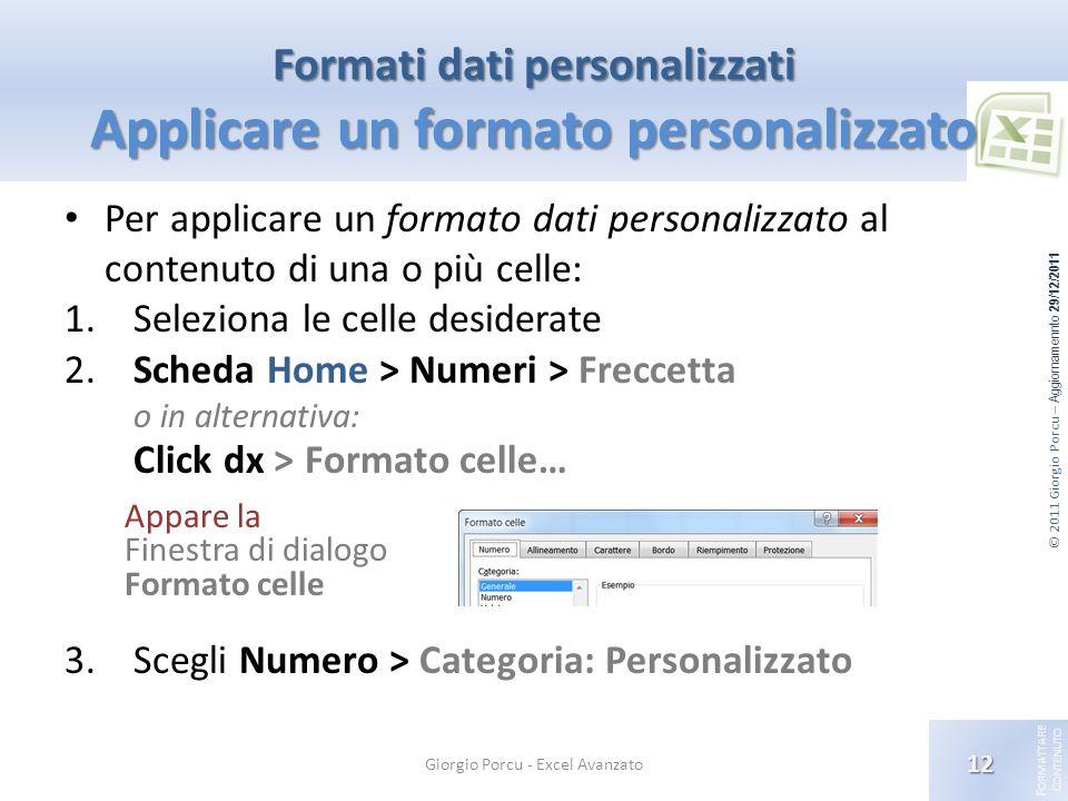© 2011 Giorgio Porcu – Aggiornamennto 29/12/2011 F ORMATTARE C ONTENUTO Formati dati personalizzati Applicare un formato personalizzato Per applicare