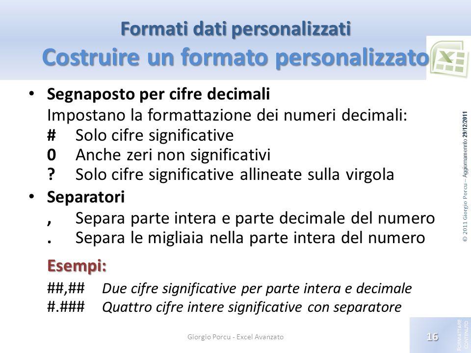 © 2011 Giorgio Porcu – Aggiornamennto 29/12/2011 F ORMATTARE C ONTENUTO Formati dati personalizzati Costruire un formato personalizzato Segnaposto per