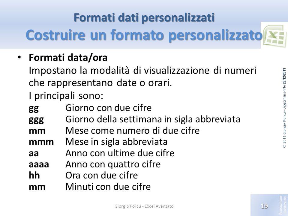 © 2011 Giorgio Porcu – Aggiornamennto 29/12/2011 F ORMATTARE C ONTENUTO Formati dati personalizzati Costruire un formato personalizzato Formati data/o