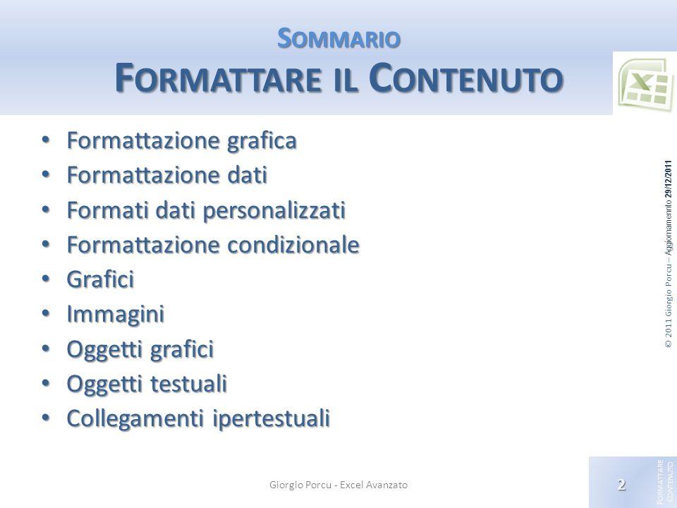 © 2011 Giorgio Porcu – Aggiornamennto 29/12/2011 F ORMATTARE C ONTENUTO S OMMARIO F ORMATTARE IL C ONTENUTO Formattazione grafica Formattazione grafic
