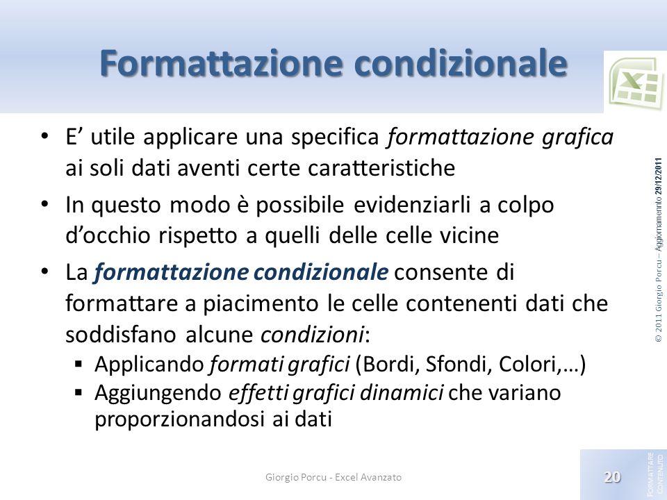 © 2011 Giorgio Porcu – Aggiornamennto 29/12/2011 F ORMATTARE C ONTENUTO Formattazione condizionale E utile applicare una specifica formattazione grafi