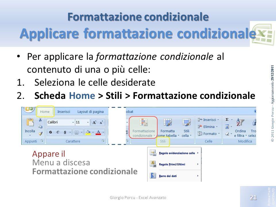 © 2011 Giorgio Porcu – Aggiornamennto 29/12/2011 F ORMATTARE C ONTENUTO Formattazione condizionale Applicare formattazione condizionale Per applicare