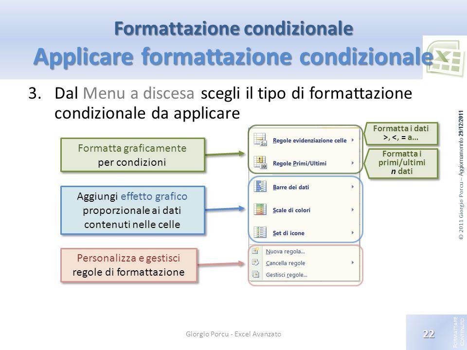 © 2011 Giorgio Porcu – Aggiornamennto 29/12/2011 F ORMATTARE C ONTENUTO Formattazione condizionale Applicare formattazione condizionale 3.Dal Menu a d