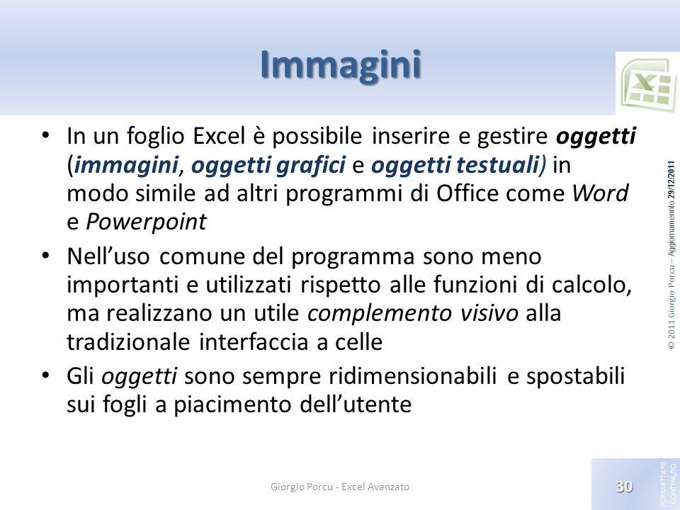 © 2011 Giorgio Porcu – Aggiornamennto 29/12/2011 F ORMATTARE C ONTENUTO Immagini In un foglio Excel è possibile inserire e gestire oggetti (immagini,