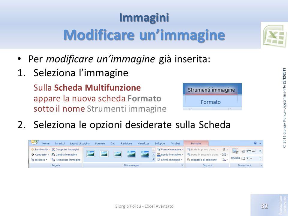 © 2011 Giorgio Porcu – Aggiornamennto 29/12/2011 F ORMATTARE C ONTENUTO Immagini Modificare unimmagine Per modificare unimmagine già inserita: 1.Selez