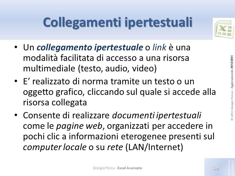 © 2011 Giorgio Porcu – Aggiornamennto 29/12/2011 F ORMATTARE C ONTENUTO Collegamenti ipertestuali Un collegamento ipertestuale o link è una modalità f