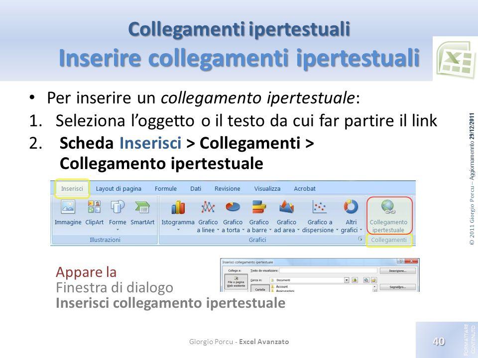 © 2011 Giorgio Porcu – Aggiornamennto 29/12/2011 F ORMATTARE C ONTENUTO Collegamenti ipertestuali Inserire collegamenti ipertestuali Per inserire un c