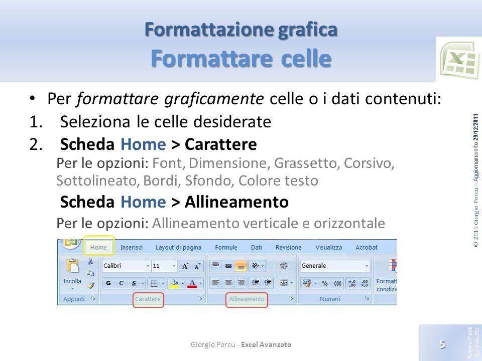 © 2011 Giorgio Porcu – Aggiornamennto 29/12/2011 F ORMATTARE C ONTENUTO Per formattare graficamente celle o i dati contenuti: 1. Seleziona le celle de