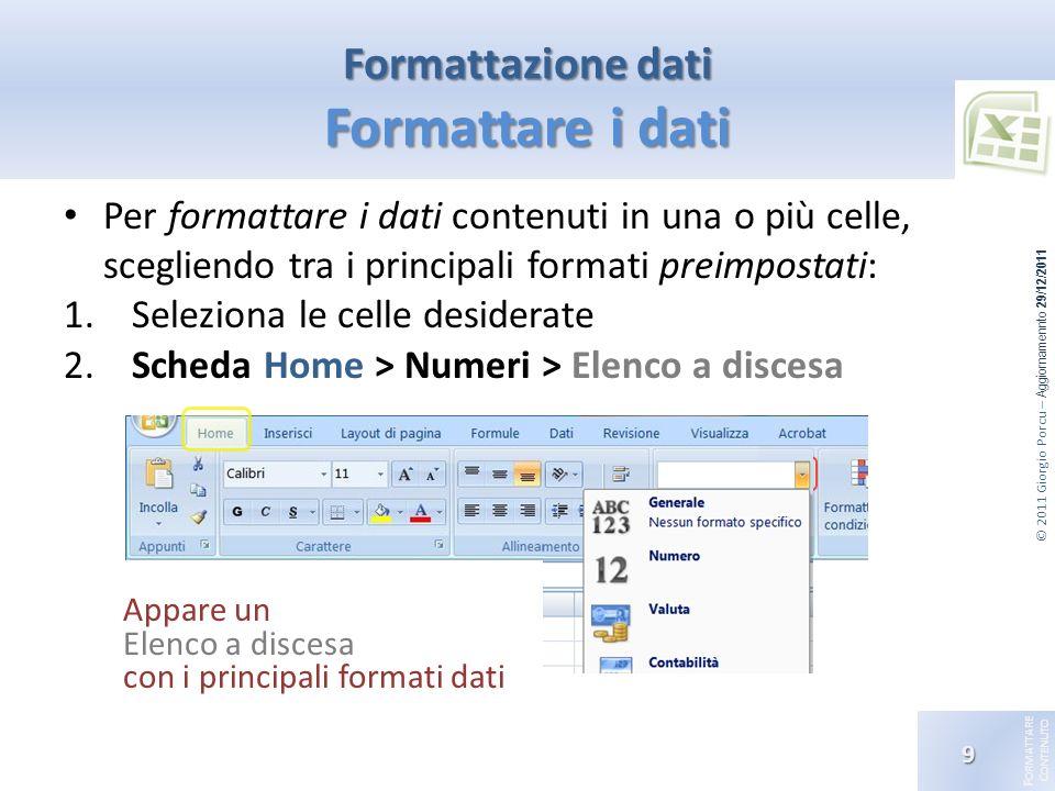 © 2011 Giorgio Porcu – Aggiornamennto 29/12/2011 F ORMATTARE C ONTENUTO Per formattare i dati contenuti in una o più celle, scegliendo tra i principal