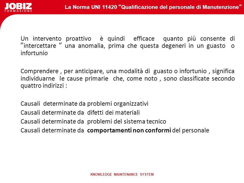 La Norma UNI 11420 Qualificazione del personale di Manutenzione KNOWLEDGE MAINTENANCE SYSTEM Sicurezza e Manutenzione Si rende necessario un passaggio