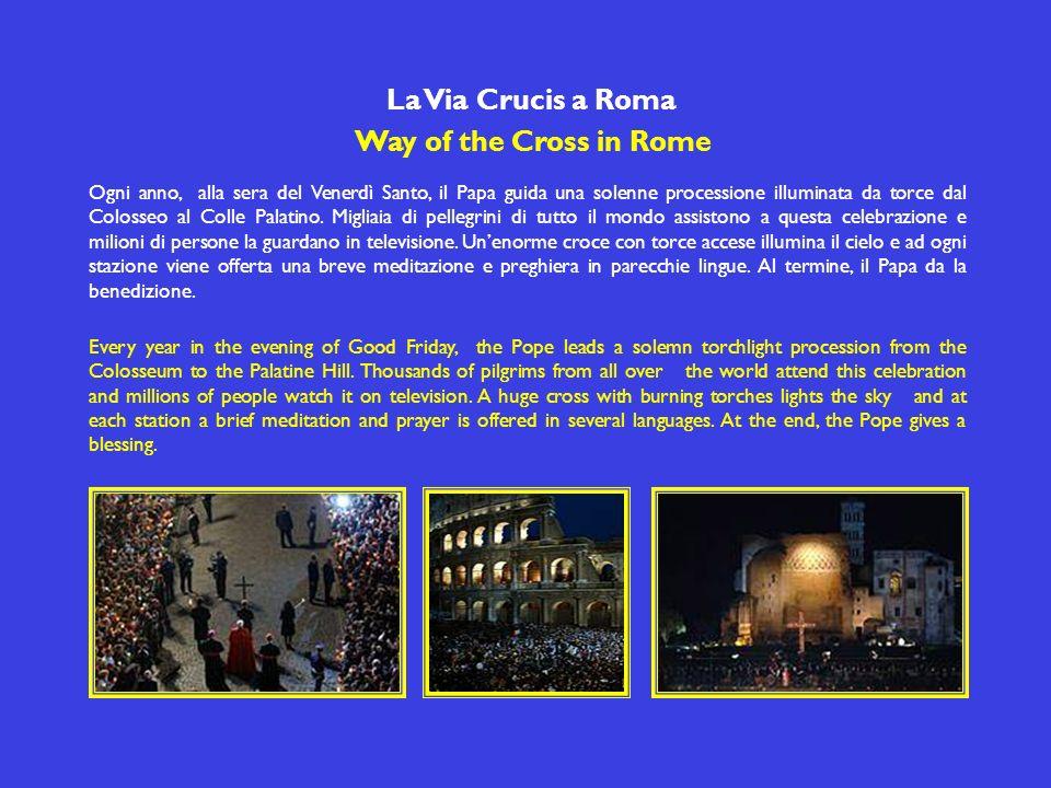 La Via Crucis a Roma Way of the Cross in Rome Ogni anno, alla sera del Venerdì Santo, il Papa guida una solenne processione illuminata da torce dal Colosseo al Colle Palatino.
