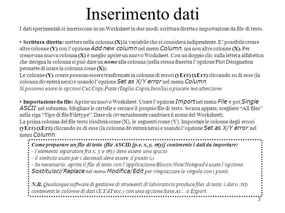 3 Inserimento dati I dati sperimentali si inseriscono in un Worksheet in due modi: scrittura diretta o importazione da file di testo. Scrittura dirett