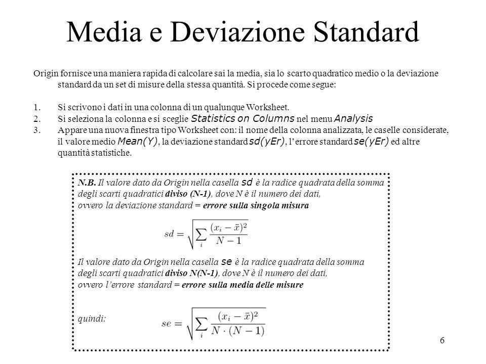 6 Media e Deviazione Standard Origin fornisce una maniera rapida di calcolare sai la media, sia lo scarto quadratico medio o la deviazione standard da