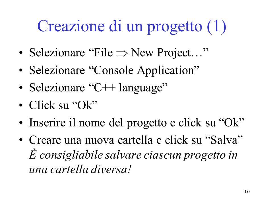 10 Creazione di un progetto (1) Selezionare File New Project… Selezionare Console Application Selezionare C++ language Click su Ok Inserire il nome de