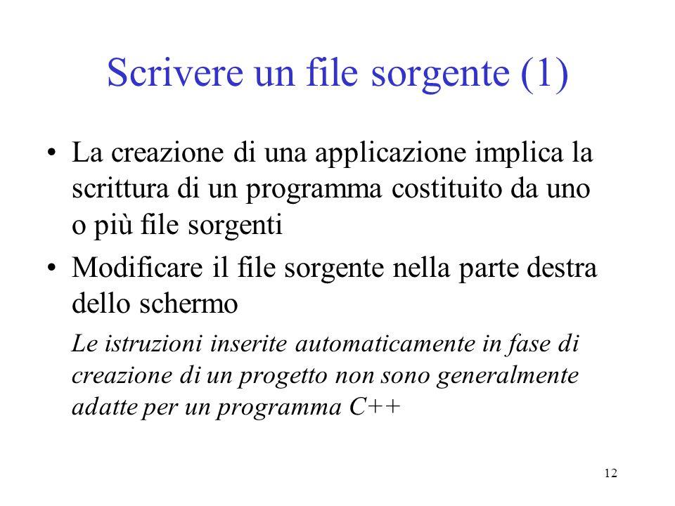 12 Scrivere un file sorgente (1) La creazione di una applicazione implica la scrittura di un programma costituito da uno o più file sorgenti Modificar