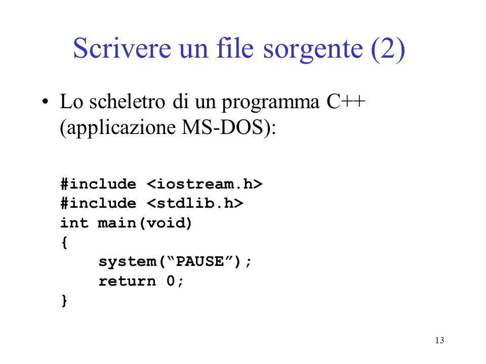 13 Scrivere un file sorgente (2) Lo scheletro di un programma C++ (applicazione MS-DOS): #include #include int main(void) { system(PAUSE); return 0; }