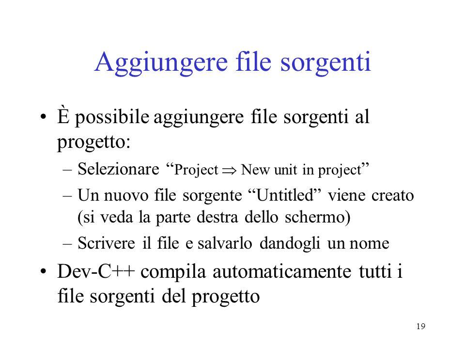 19 Aggiungere file sorgenti È possibile aggiungere file sorgenti al progetto: –Selezionare Project New unit in project –Un nuovo file sorgente Untitle