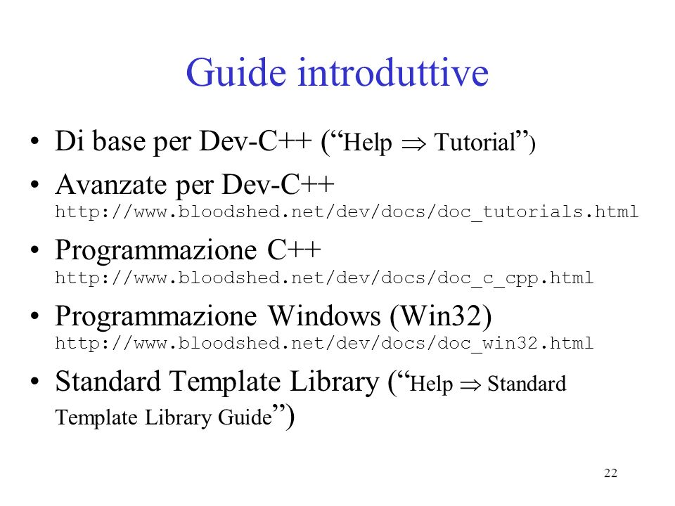 22 Guide introduttive Di base per Dev-C++ ( Help Tutorial ) Avanzate per Dev-C++ http://www.bloodshed.net/dev/docs/doc_tutorials.html Programmazione C