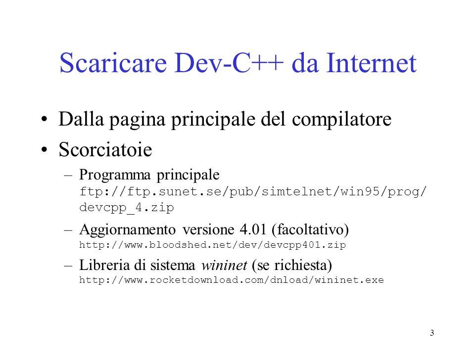 3 Scaricare Dev-C++ da Internet Dalla pagina principale del compilatore Scorciatoie –Programma principale ftp://ftp.sunet.se/pub/simtelnet/win95/prog/